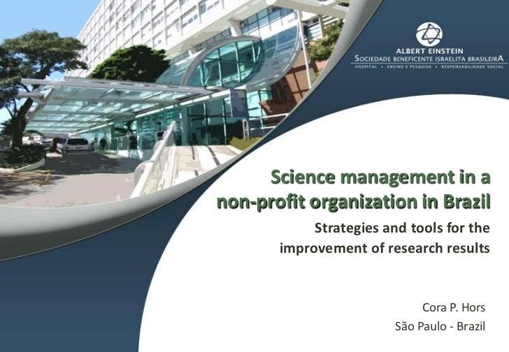 Science management in a non-profitorganization in BrazilStrategiesandtools for theimprovementofresearchresults<br />Cora P...