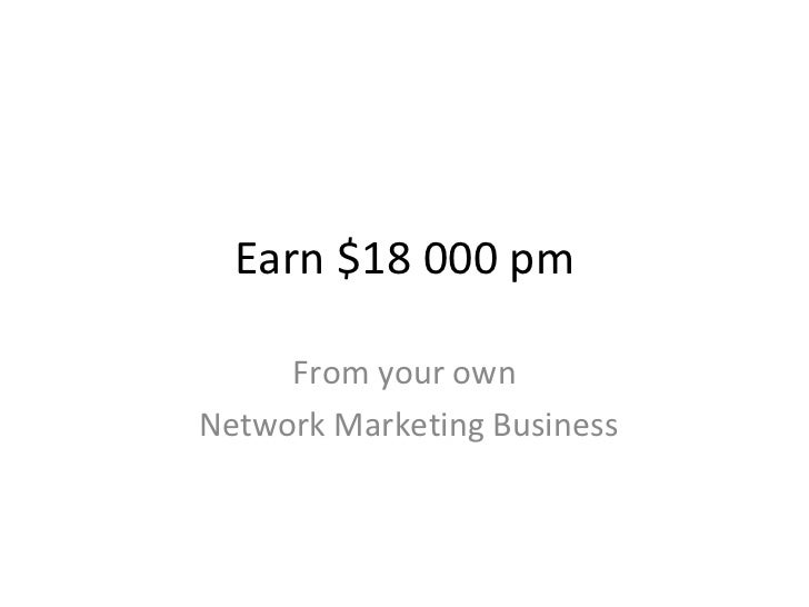 Earn $18 000 pm From your own Network Marketing Business