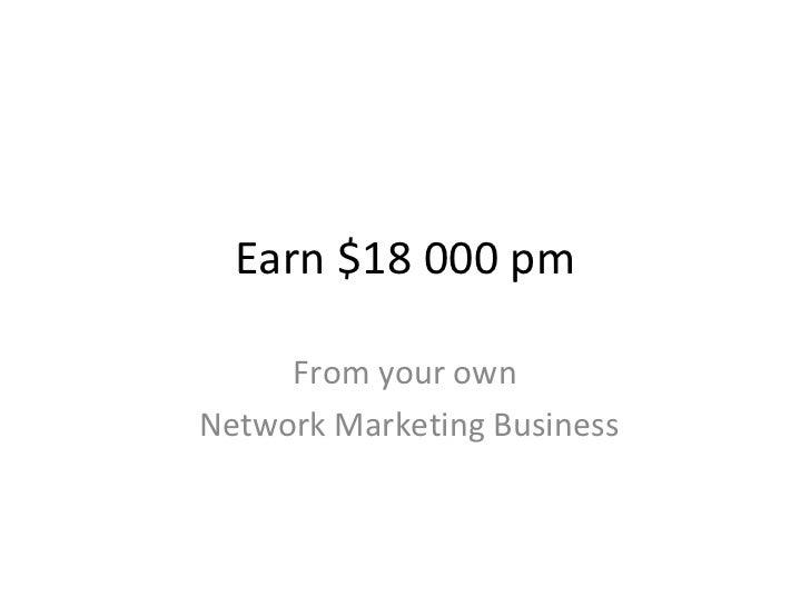 Earn $18 000 pm