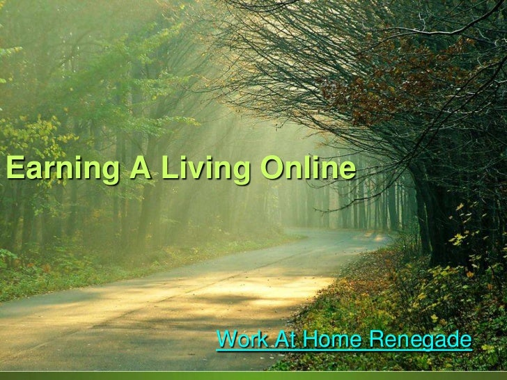 Earning A Living Online             Work At Home Renegade