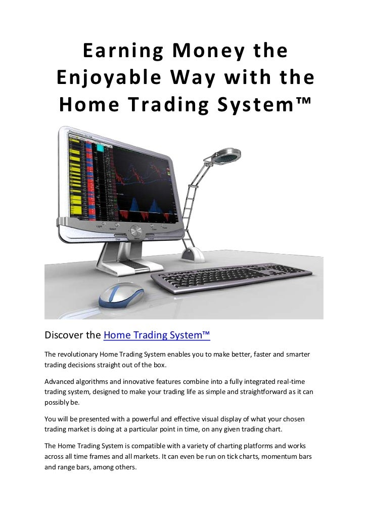 Earning money the enjoyable way with the home trading system™