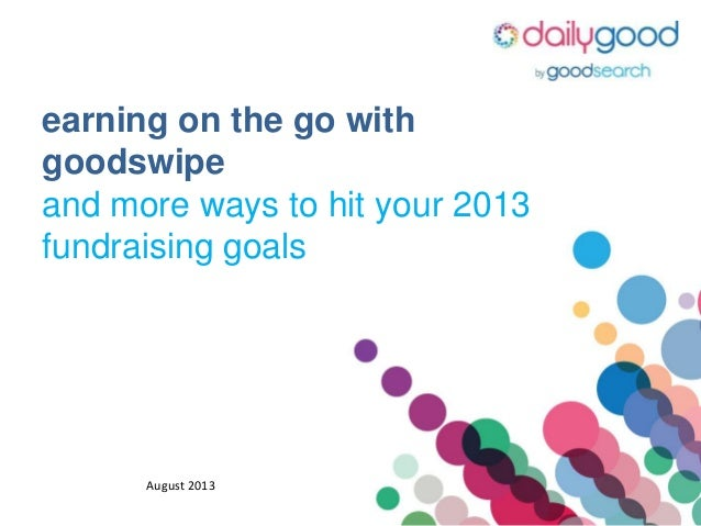earning on the go with goodswipe and more ways to hit your 2013 fundraising goals August 2013