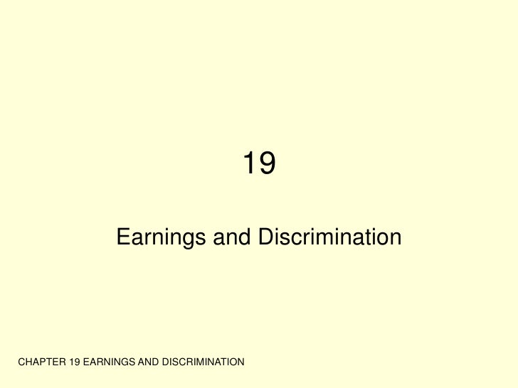 CHAPTER 19 EARNINGS AND DISCRIMINATION<br />19<br />Earnings and Discrimination<br />
