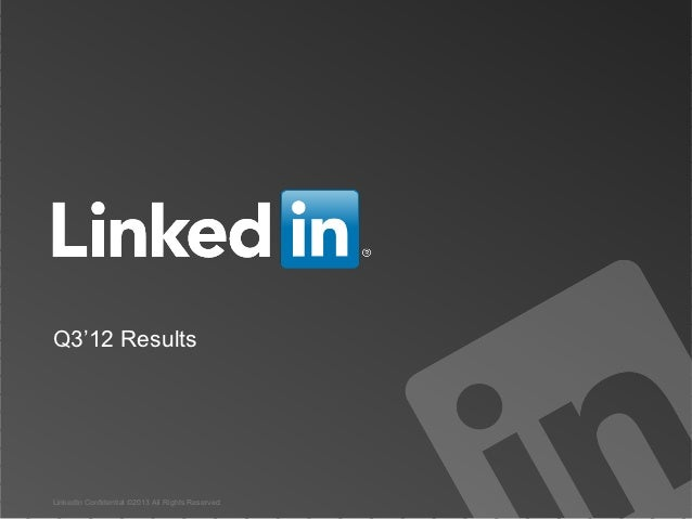 Q3'12 ResultsLinkedIn Confidential ©2013 All Rights Reserved