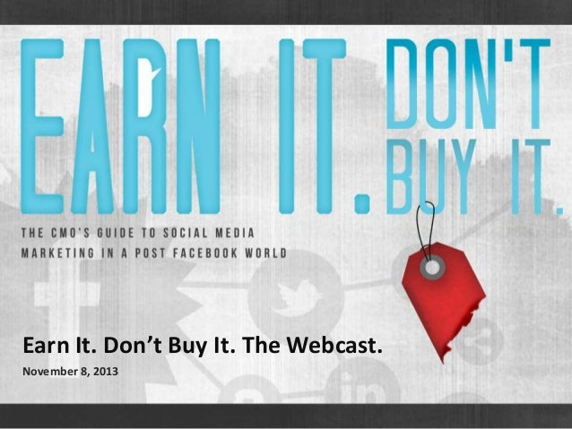 Earn It. Don't Buy It. The Webcast. November 8, 2013