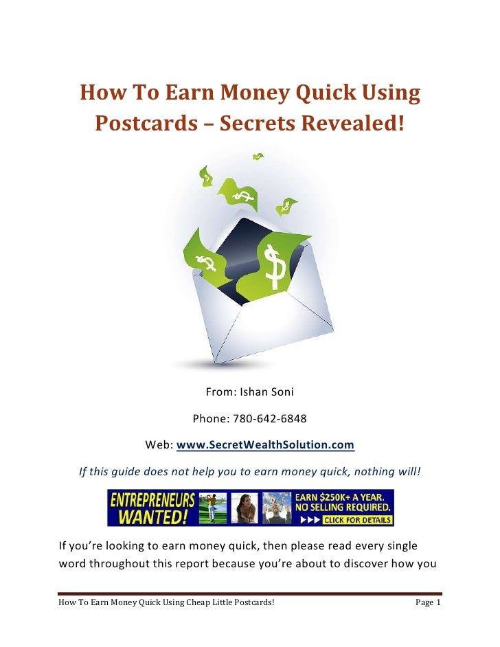 How To Earn Money Quick Using Postcards – Secrets Revealed!<br />From: Ishan Soni<br />Phone: 780-642-6848<br />Web: www.S...