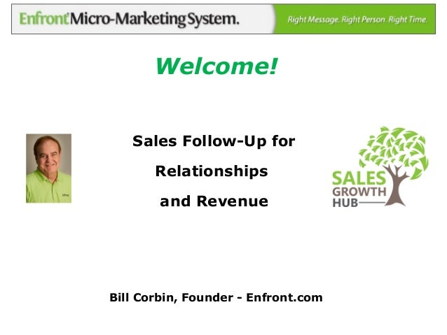 Bill Corbin, Founder - Enfront.com Sales Follow-Up for Relationships and Revenue Welcome!