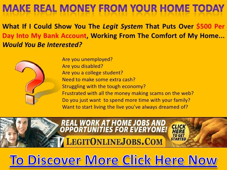 Make Real Money FromYour Home Today<br />What If I Could Show You The Legit System That Puts Over $500 Per Day Into My Ban...