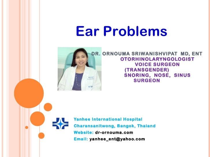 DR. ORNOUMA SRIWANISHVIPAT  MD, ENT OTORHINOLARYNGOLOGIST VOICE SURGEON (TRANSGENDER) SNORING,  NOSE,  SINUS SURGEON   Yan...
