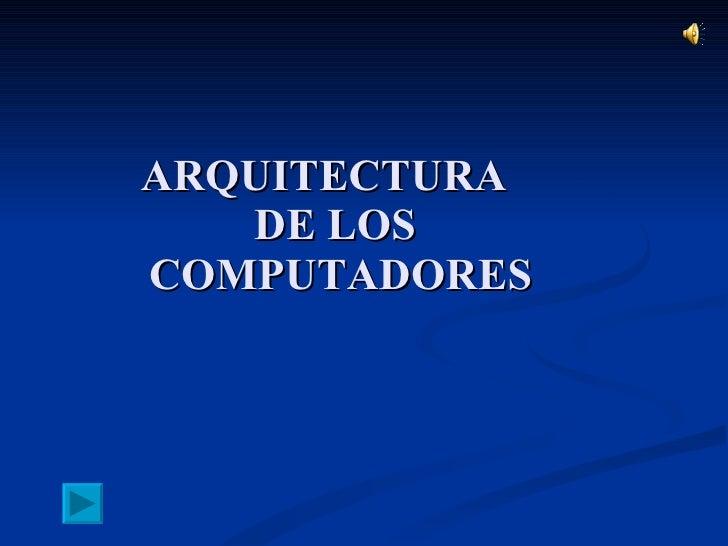 ARQUITECTURA  DE LOS  COMPUTADORES