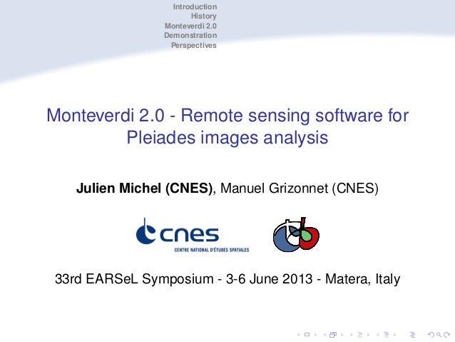 Introduction History Monteverdi 2.0 Demonstration Perspectives  Monteverdi 2.0 - Remote sensing software for Pleiades imag...