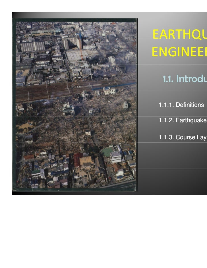 EARTHQUAKEENGINEERING 1.1. Introduction1.1.1. Definitions1.1.2. Earthquake Hazards1.1.3. Course Layout