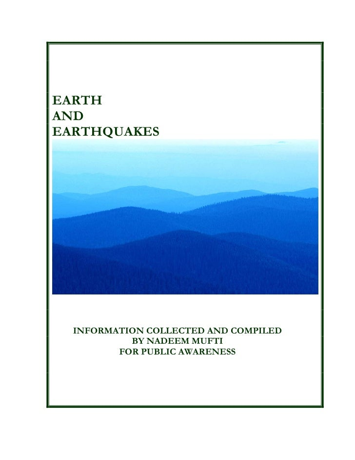 EARTHANDEARTHQUAKES  INFORMATION COLLECTED AND COMPILED           BY NADEEM MUFTI         FOR PUBLIC AWARENESS