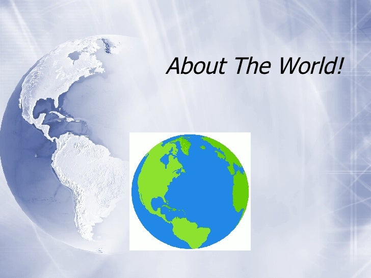 About The World!