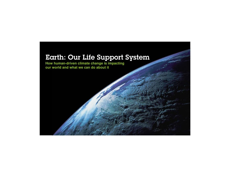Earth: Our Life Support SystemHow human-driven climate change is impactingour world and what we can do about it