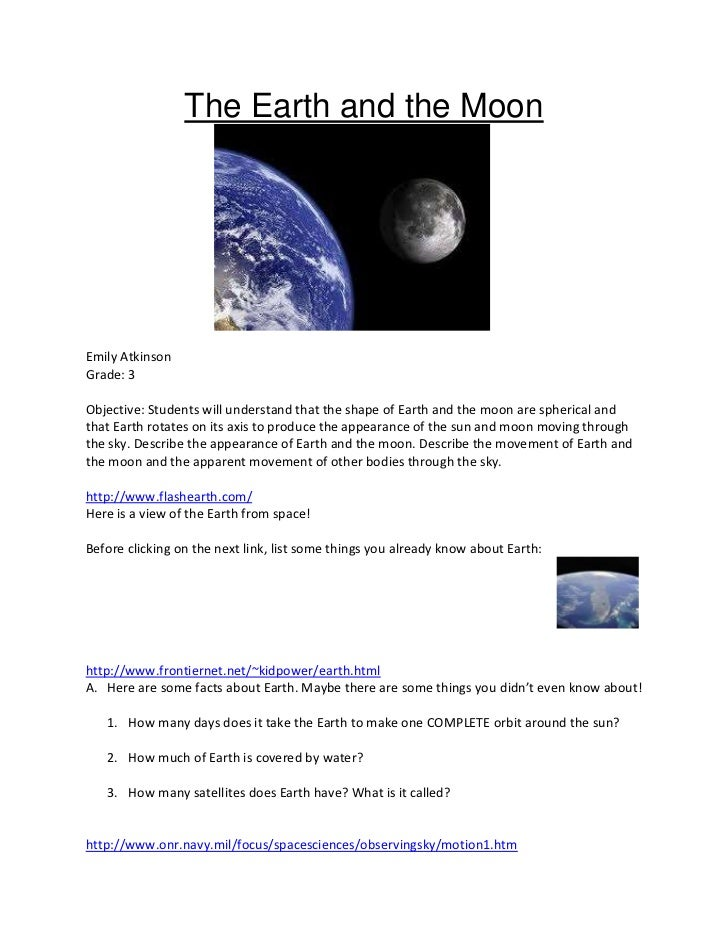 The Earth and the MoonEmily AtkinsonGrade: 3Objective: Students will understand that the shape of Earth and the moon are s...