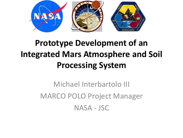 Prototype Development of an Integrated Mars Atmosphere and Soil Processing System Michael Interbartolo III MARCO POLO Proj...