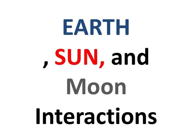 EARTH , SUN, andMoonInteractions<br />