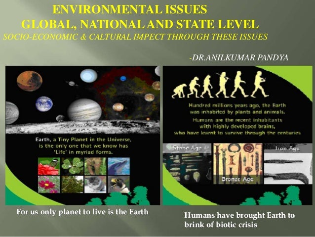 Humans have brought Earth to brink of biotic crisis ENVIRONMENTAL ISSUES GLOBAL, NATIONALAND STATE LEVEL SOCIO-ECONOMIC & ...