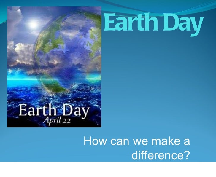Earth Day How can we make a difference?