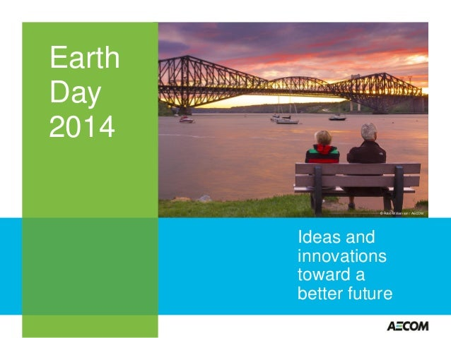Earth Day 2014 — Ideas and innovations toward a better future
