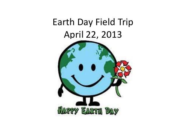 Earth Day Field TripApril 22, 2013