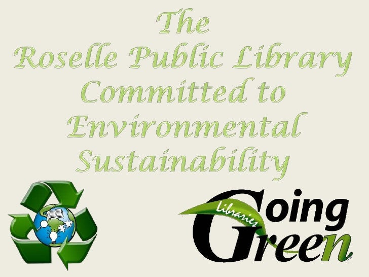 The<br />Roselle Public Library<br />Committed to<br />Environmental<br />Sustainability<br />