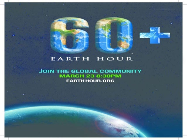 ABOUT EARTH HOUR Earth    Hour     is  WWFs      global  campaign                      inspiring  governments, businesses...