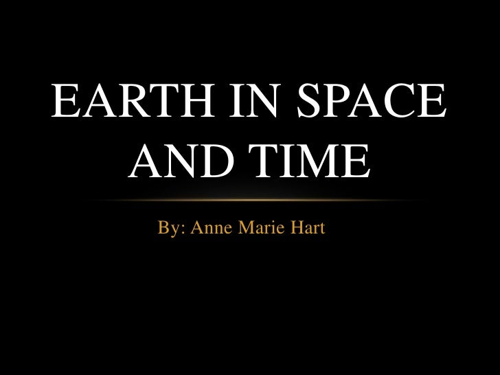 By: Anne Marie Hart<br />Earth in Space and Time<br />