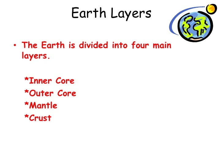Earth Layers<br />The Earth is divided into four main layers.<br />*Inner Core<br />*Outer Core<br />*Mantle <br />*Crust<...
