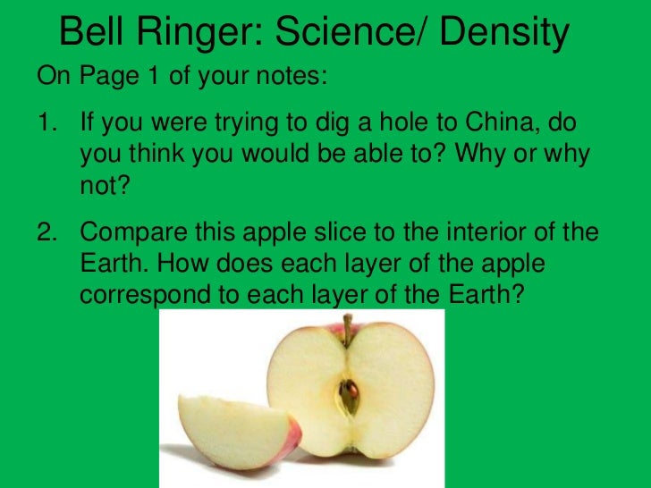 Bell Ringer: Science/ DensityOn Page 1 of your notes:1. If you were trying to dig a hole to China, do   you think you woul...