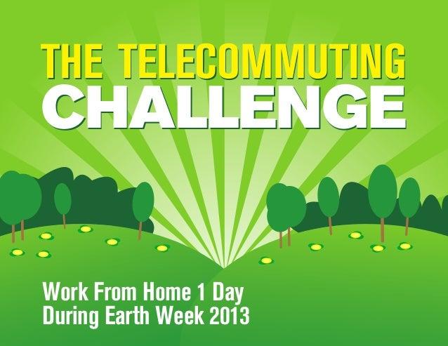 Save 900 million vehicleTHE TELECOMMUTING          commuting milesCHALLENGEWork From Home 1 DayDuring Earth Week 2013