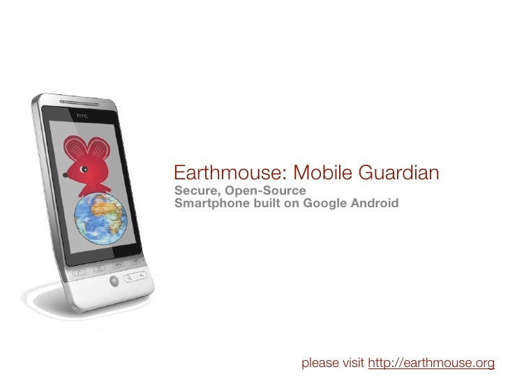 Earthmouse: Mobile Guardian Secure, Open-Source Smartphone built on Google Android                        please visit htt...