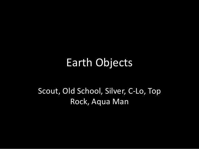 Earth Objects Scout, Old School, Silver, C-Lo, Top Rock, Aqua Man