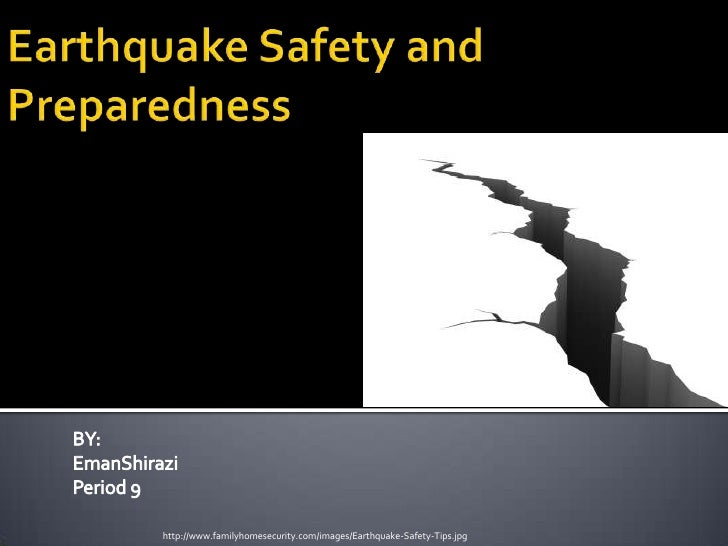 Earthquake Safety and Preparedness<br />BY:<br />EmanShirazi<br />Period 9<br />http://www.familyhomesecurity.com/images/E...