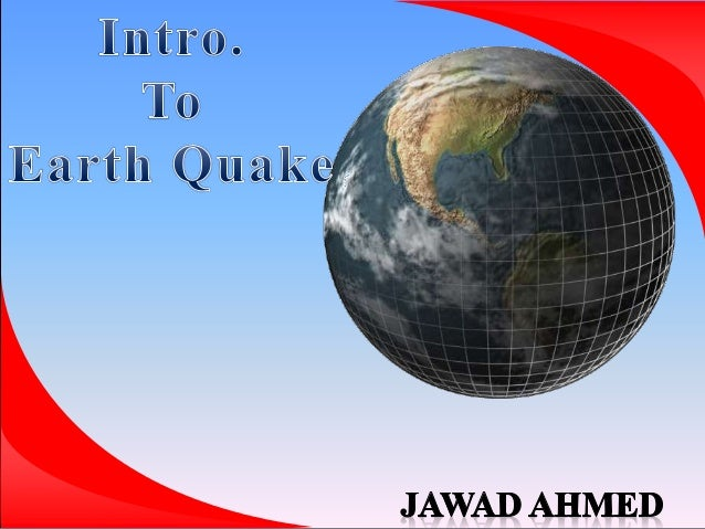 Introduction to Earthquake by JAWAD AHMED