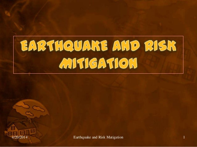 4/20/2014 Earthquake and Risk Matigation 1