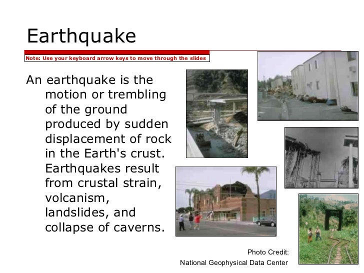 Earthquake <ul><li>An earthquake is the motion or trembling of the ground produced by sudden displacement of rock in the E...