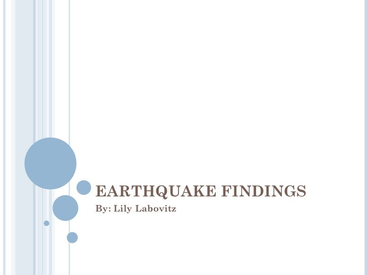 EARTHQUAKE FINDINGS By: Lily Labovitz