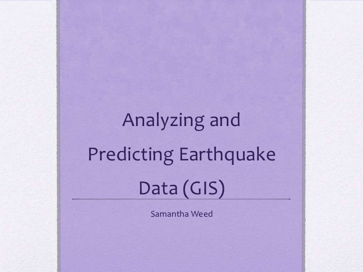 Analyzing andPredicting Earthquake     Data (GIS)       Samantha Weed