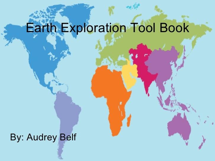 Earth Exploration Tool Book <ul><li>By: Audrey Belf </li></ul>
