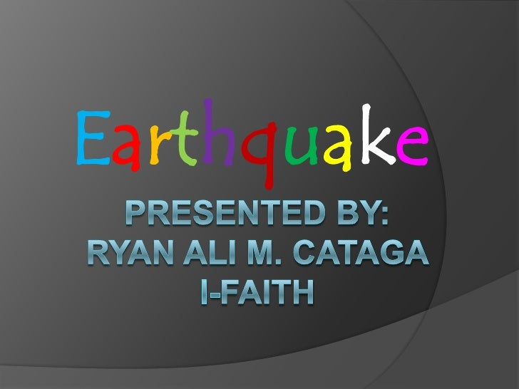 Earthquake<br />Presented by:ryan ali m. catagaI-faith<br />