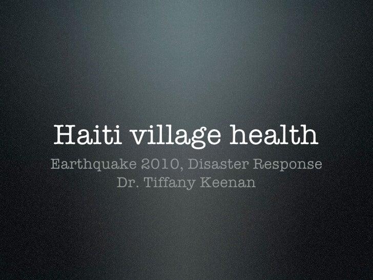 Haiti village health Earthquake 2010, Disaster Response         Dr. Tiffany Keenan