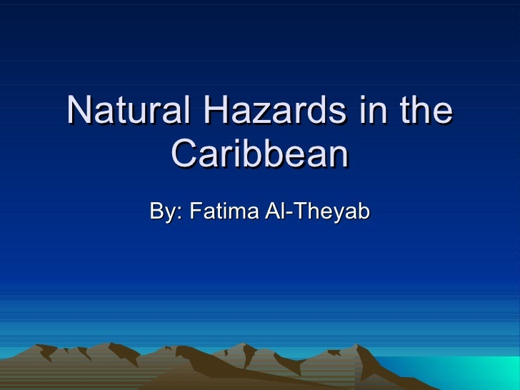Natural Hazards in the Caribbean By: Fatima Al-Theyab