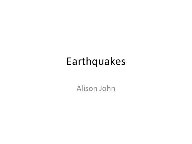 Earthquakes Alison John