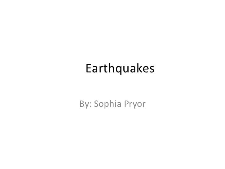 Earthquakes By: Sophia Pryor