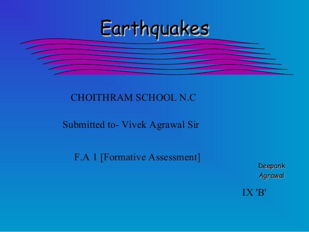 EarthquakesEarthquakes DeepankDeepank AgrawalAgrawal IX 'B' CHOITHRAM SCHOOL N.C Submitted to- Vivek Agrawal Sir F.A 1 [Fo...