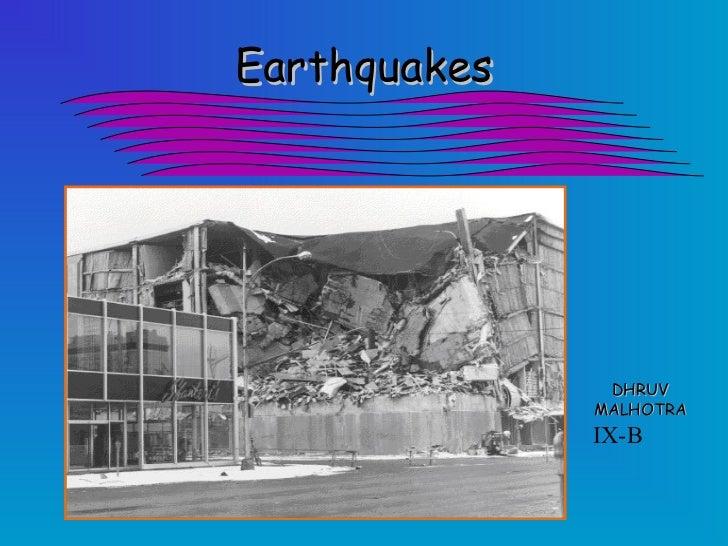 Earthquakes               DHRUV              MALHOTRA              IX-B