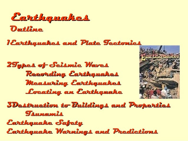 Earthquakes  Outline  1Earthquakes and Plate Tectonics 2Types of Seismic Waves Recording Earthquakes Measuring Earthquakes...