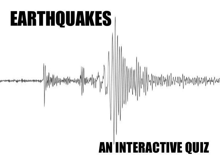EARTHQUAKES AN INTERACTIVE QUIZ